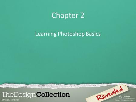 Chapter 2 Learning Photoshop Basics. Chapter Lessons Use organizational and management features Use the Layers and History panel Learn about Photoshop.