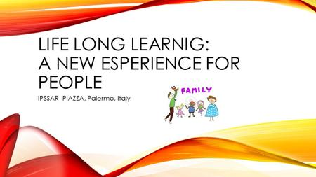 LIFE LONG LEARNIG: A NEW ESPERIENCE FOR PEOPLE IPSSAR PIAZZA, Palermo, Italy.