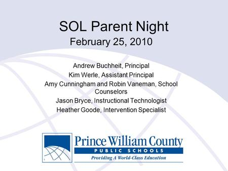 SOL Parent Night February 25, 2010 Andrew Buchheit, Principal Kim Werle, Assistant Principal Amy Cunningham and Robin Vaneman, School Counselors Jason.