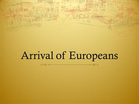 Arrival of Europeans. Do Now!  Review-  What were the three main empires of Western Africa?  What materials did these empires have?  How would these.