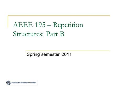 AEEE 195 – Repetition Structures: Part B Spring semester 2011.