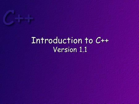 Introduction to C++ Version 1.1. Topics C++ Structure Primitive Data Types I/O Casting Strings Control Flow.