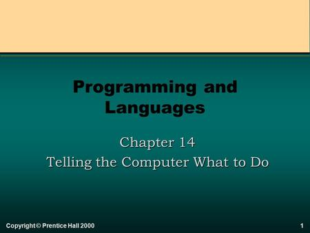 Copyright © Prentice Hall 20001 Programming and Languages Chapter 14 Telling the Computer What to Do.