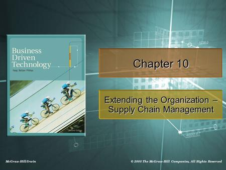 McGraw-Hill/Irwin © 2008 The McGraw-Hill Companies, All Rights Reserved Chapter 10 Extending the Organization – Supply Chain Management.