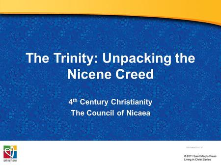 The Trinity: Unpacking the Nicene Creed 4 th Century Christianity The Council of Nicaea Document # TX001187.
