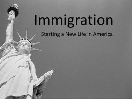 Immigration Starting a New Life in America. For hundreds of years, people have moved to America from other countries. Millions of immigrants have come.