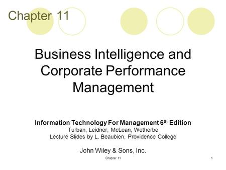 Chapter 111 <strong>Information</strong> Technology For Management 6 th Edition Turban, Leidner, McLean, Wetherbe Lecture Slides by L. Beaubien, Providence College John.