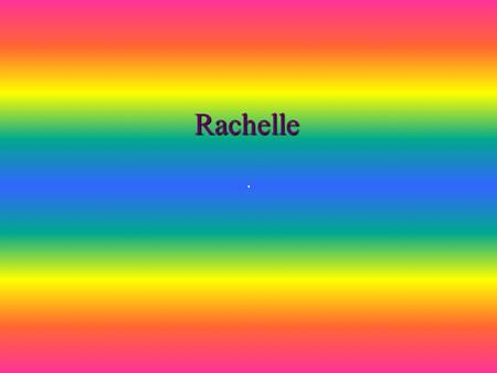 Rachelle The year I was born and who I was named after. I was born 1994. My parents named me Rachelle because my dad liked car racing and there was a.