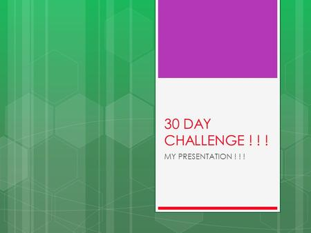 30 DAY CHALLENGE ! ! ! MY PRESENTATION ! ! !. My 30 day challenge was to do some sort of exercise everyday.