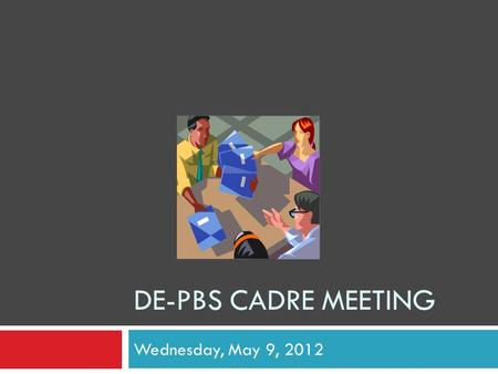DE-PBS CADRE MEETING Wednesday, May 9, 2012. DE-PBS KEY FEATURE EVALUATION.