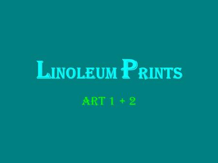 L inoleum P rints Art 1 + 2. Linoleum printing Linoleum is like plastic and it sometimes has a fabric backing and sometimes has a wood backing. First,