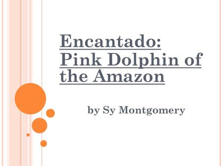 Encantado: Pink Dolphin of the Amazon by Sy Montgomery.