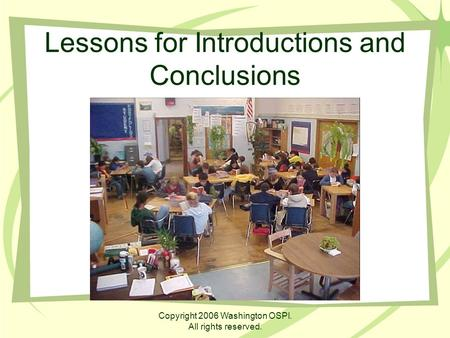 Copyright 2006 Washington OSPI. All rights reserved. Lessons for Introductions and Conclusions.