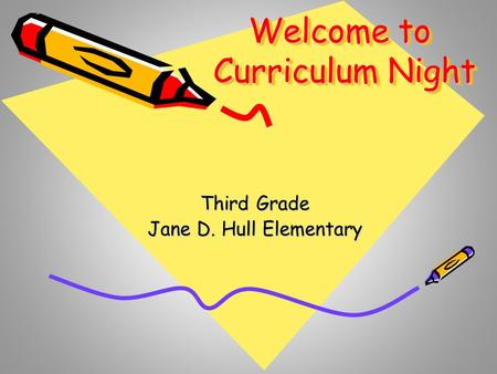 Welcome to Curriculum Night Third Grade Jane D. Hull Elementary.