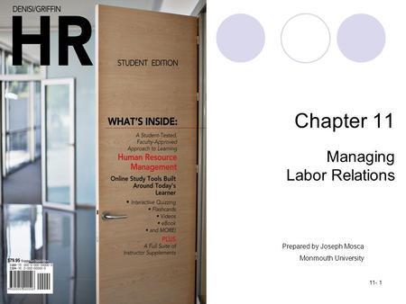 Copyright ©2012 by Cengage Learning. All rights reserved.11- 1 Chapter 11 Managing Labor Relations Prepared by Joseph Mosca Monmouth University.