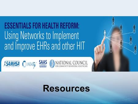 Resources. Behavioral Health providers are being challenged to adopt health information technology with very limited resources. There is a need to prepare.