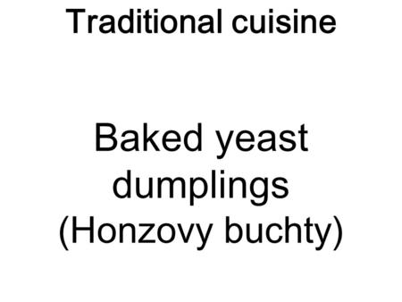 Traditional cuisine Baked yeast dumplings (Honzovy buchty)