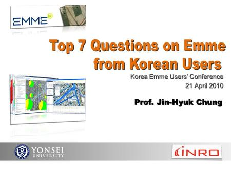 YONSEI UNIVERSITY Korea Emme Users' Conference 21 April 2010 Prof. Jin-Hyuk Chung.