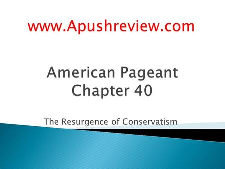 The Resurgence of Conservatism www.Apushreview.com.