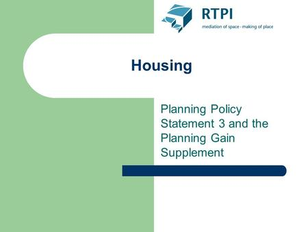 Housing Planning Policy Statement 3 and the Planning Gain Supplement.