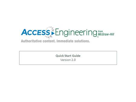 Quick Start Guide Version 2.0. Focused around 15 major areas of engineering, AccessEngineering features comprehensive coverage and fast title-by-title.