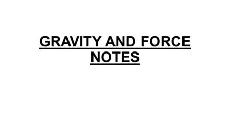 GRAVITY AND FORCE NOTES