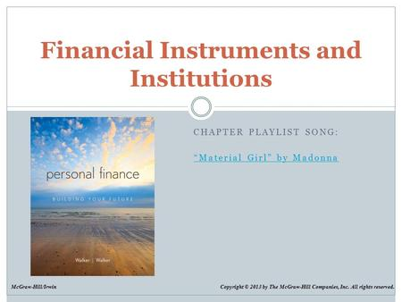 "McGraw-Hill/Irwin Copyright © 2013 by The McGraw-Hill Companies, Inc. All rights reserved. CHAPTER PLAYLIST SONG: ""Material Girl"" by Madonna Financial."