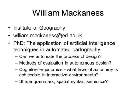 William Mackaness Institute of Geography PhD: The application of artificial intelligence techniques in automated cartography.