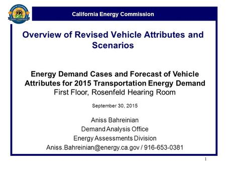 California Energy Commission Overview of Revised Vehicle Attributes and Scenarios Energy Demand Cases and Forecast of Vehicle Attributes for 2015 Transportation.
