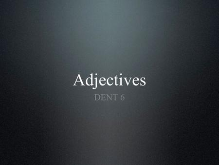 Adjectives DENT 6. Introductory information. Adjectival attribute. Paradigms for all three genders. Examples of use. Vocabulary. Content.