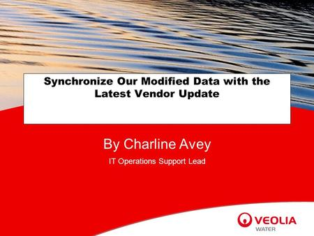 Synchronize Our Modified Data with the Latest Vendor Update By Charline Avey IT Operations Support Lead.