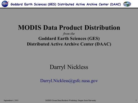 September 4, 2003MODIS Ocean Data Products Workshop, Oregon State University1 Goddard Earth Sciences (GES) Distributed Active Archive Center (DAAC) MODIS.