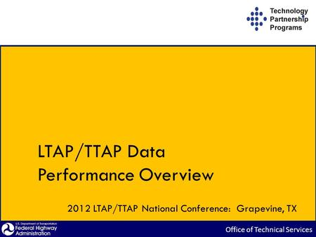 LTAP/TTAP Data Performance Overview 2012 LTAP/TTAP National Conference: Grapevine, TX.
