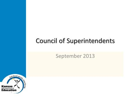 Council of Superintendents September 2013. Kansas State Department of Education www.ksde.org College and Career Ready means an individual has the academic.
