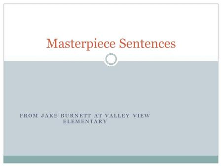 FROM JAKE BURNETT AT VALLEY VIEW ELEMENTARY Masterpiece Sentences.