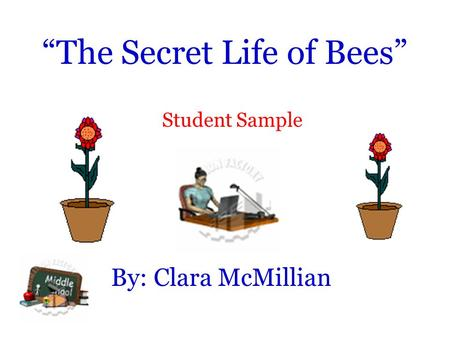 """The Secret Life of Bees"" By: Clara McMillian Student Sample."