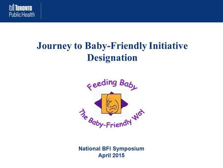 Journey to Baby-Friendly Initiative Designation National BFI Symposium April 2015.
