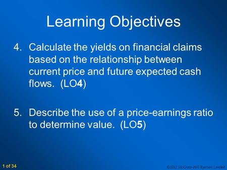 ©2012 McGraw-Hill Ryerson Limited 1 of 34 Learning Objectives 4.Calculate the yields on financial claims based on the relationship between current price.