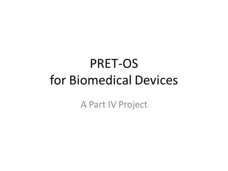 PRET-OS for Biomedical Devices A Part IV Project.