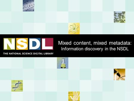 Mixed content, mixed metadata: Information discovery in the NSDL.