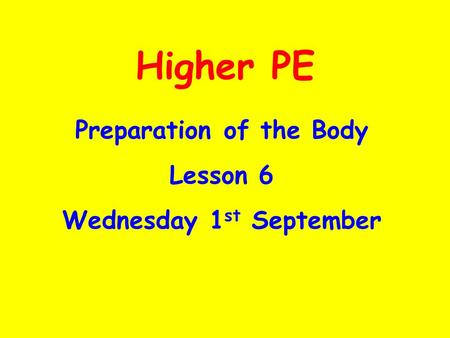 Higher PE Preparation of the Body Lesson 6 Wednesday 1 st September.