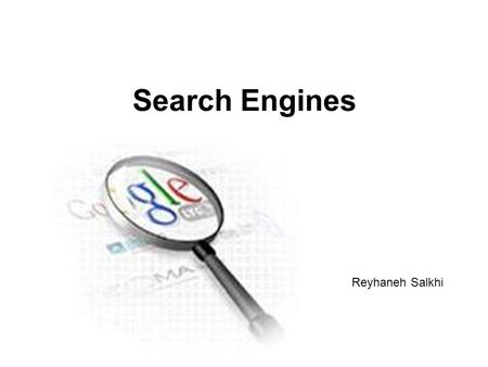 Search Engines Reyhaneh Salkhi Outline What is a search engine? How do search engines work? Which search engines are most useful and efficient? How can.