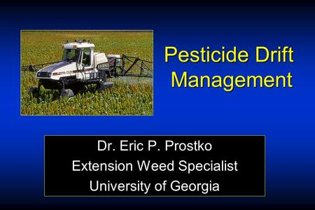 Pesticide Drift Management Dr. Eric P. Prostko Extension Weed Specialist University of Georgia.