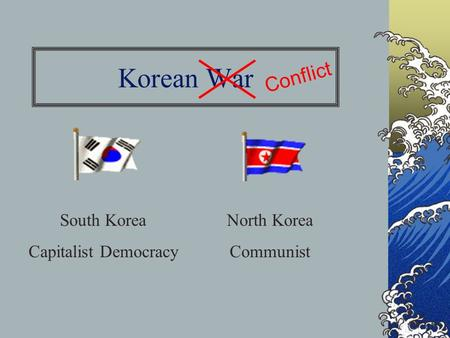 Korean War South Korea Capitalist Democracy North Korea Communist Conflict.