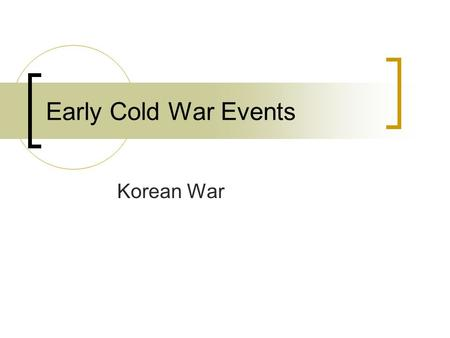 Early Cold War Events Korean War. Early Cold War More Significant events U.S., Britain, and France combine their zones to create West Germany Soviet Union.