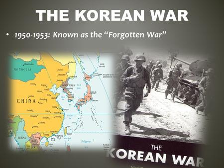 "THE KOREAN WAR 1950-1953: Known as the ""Forgotten War"""