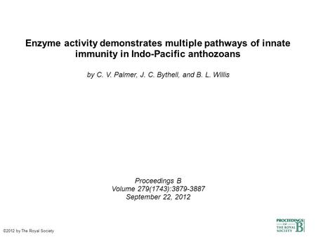Enzyme activity demonstrates multiple pathways of innate immunity in Indo-Pacific anthozoans by C. V. Palmer, J. C. Bythell, and B. L. Willis Proceedings.