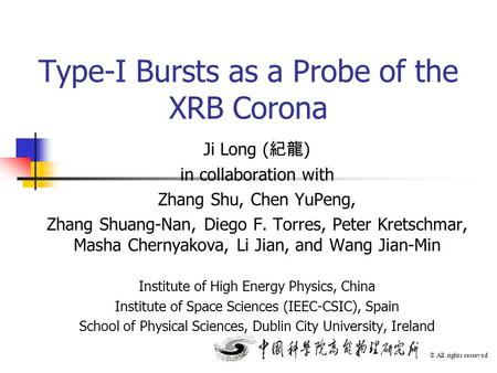 Type-I Bursts as a Probe of the XRB Corona © All rights reserved Ji Long ( 紀龍 ) in collaboration with Zhang Shu, Chen YuPeng, Zhang Shuang-Nan, Diego F.