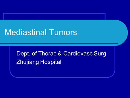 Mediastinal Tumors Dept. of Thorac & Cardiovasc Surg Zhujiang Hospital.