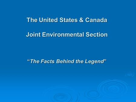 "The United States & Canada Joint Environmental Section ""The Facts Behind the Legend"""
